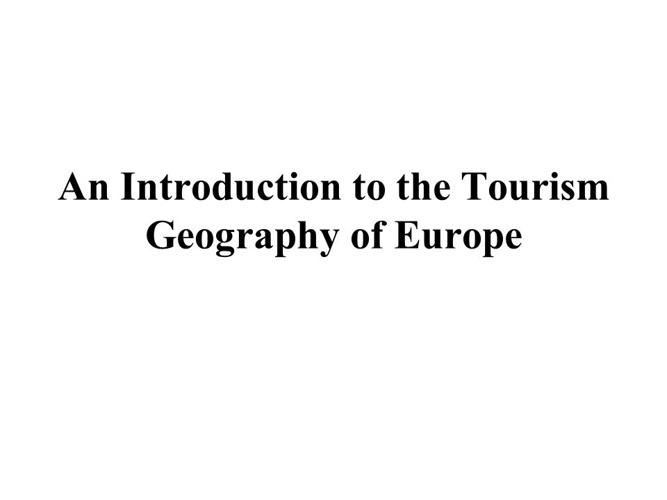 An Introduction to the Tourism Geography of Europe