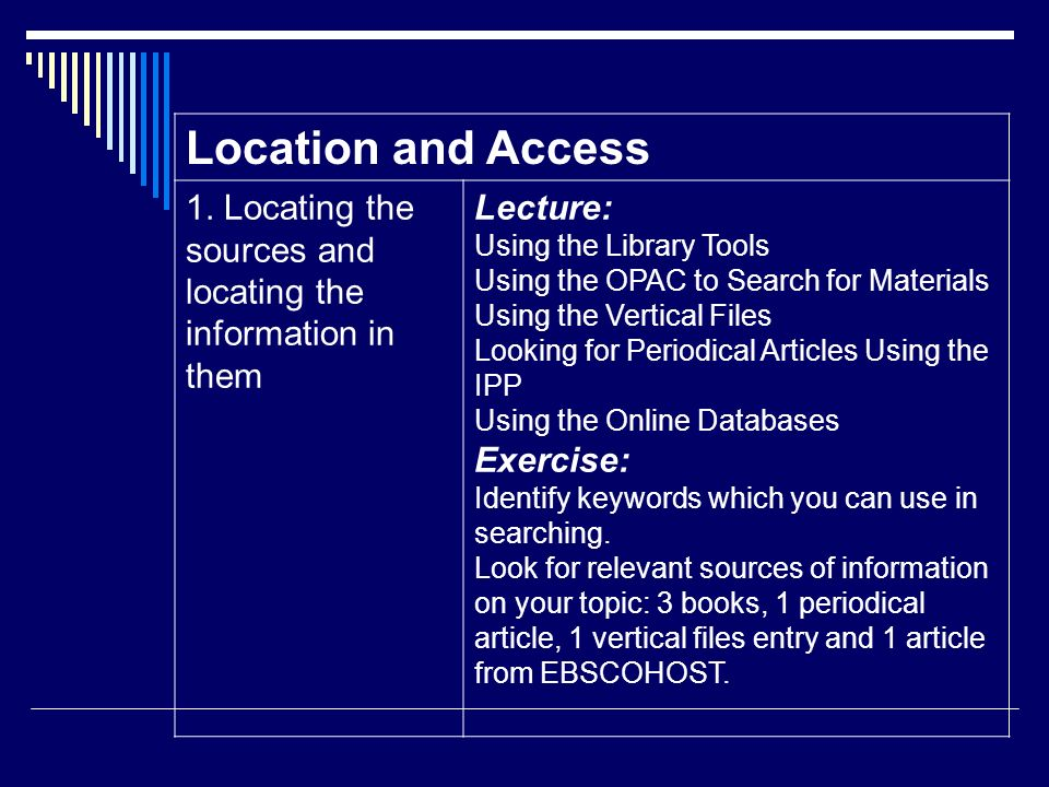 Location and Access 1. Locating the sources and locating the information in them. Lecture: Using the Library Tools.