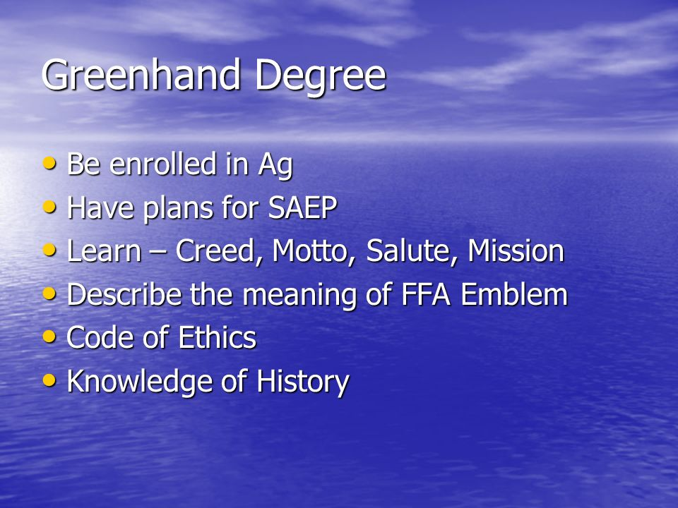 Greenhand Degree Be enrolled in Ag Have plans for SAEP