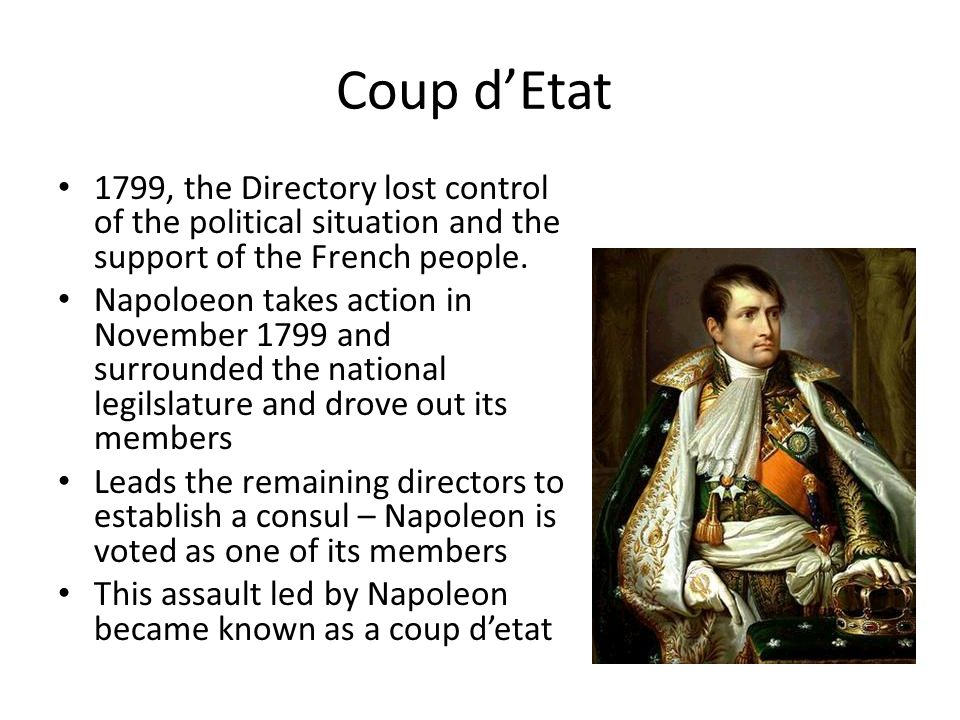 Coup d'Etat 1799, the Directory lost control of the political situation and the support of the French people.