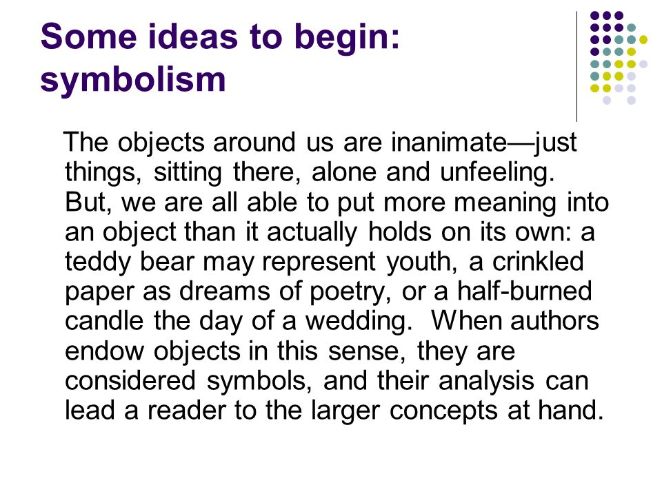 Some ideas to begin: symbolism
