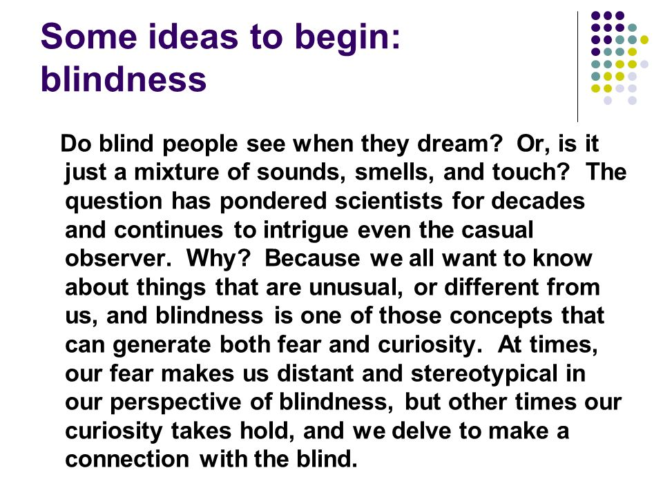 Some ideas to begin: blindness
