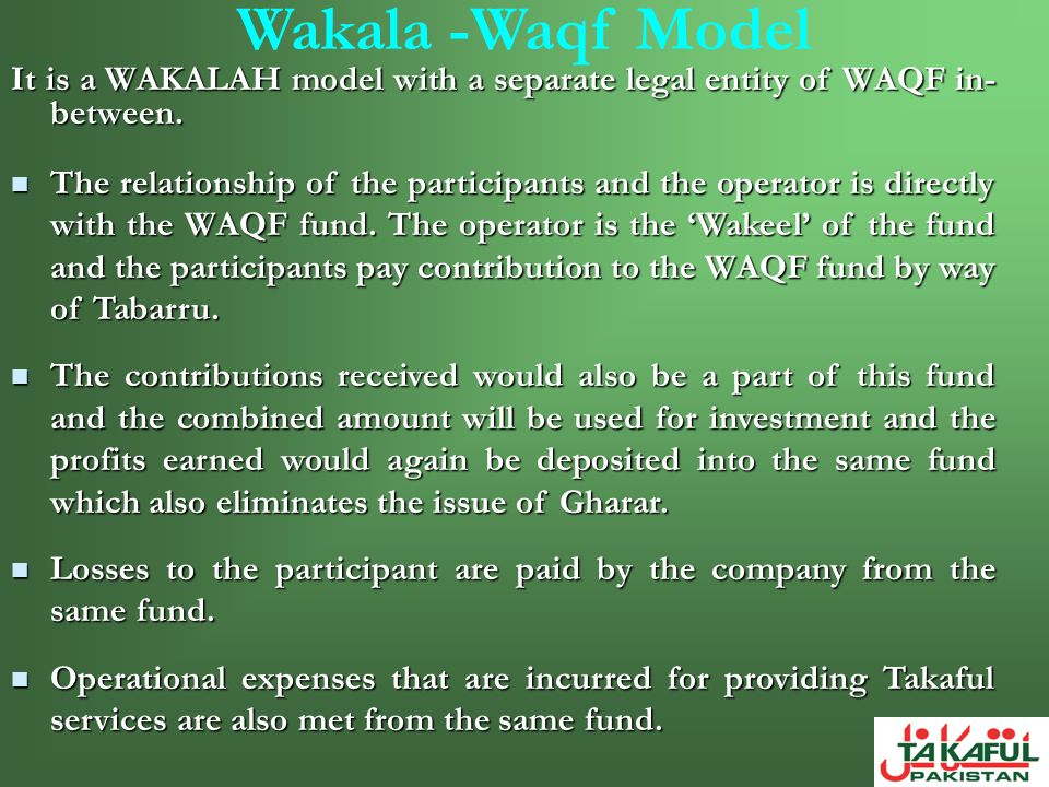 Wakala -Waqf Model It is a WAKALAH model with a separate legal entity of WAQF in-between.