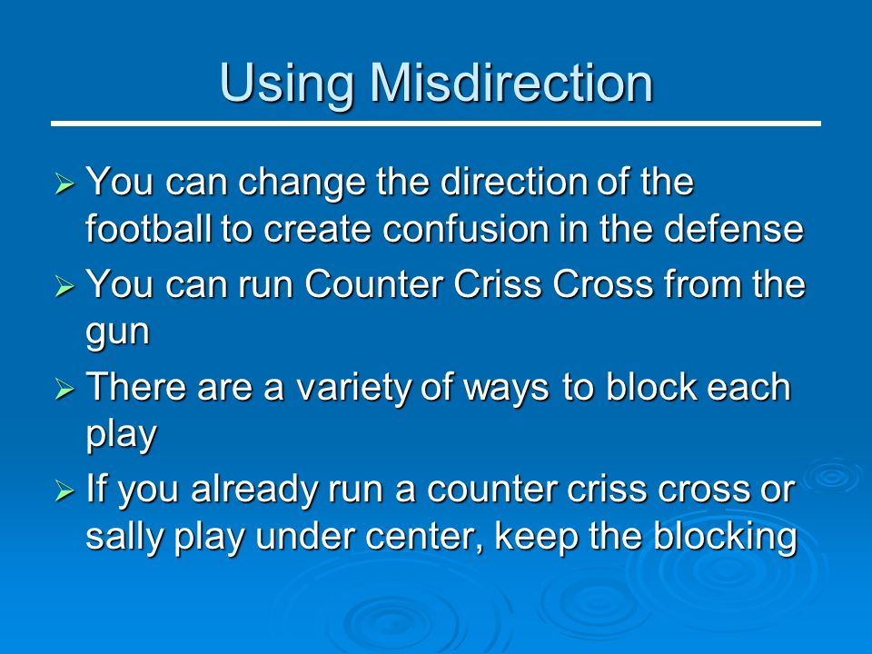 Using Misdirection You can change the direction of the football to create confusion in the defense.