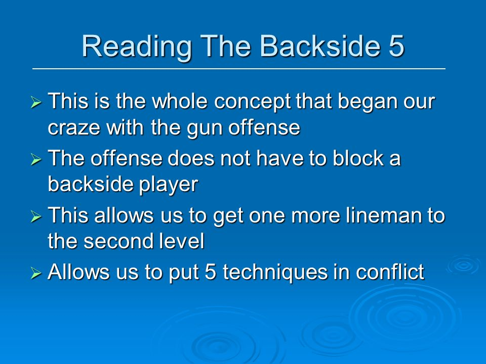 Reading The Backside 5 This is the whole concept that began our craze with the gun offense. The offense does not have to block a backside player.