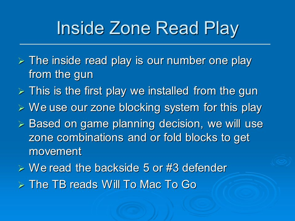 Inside Zone Read Play The inside read play is our number one play from the gun. This is the first play we installed from the gun.