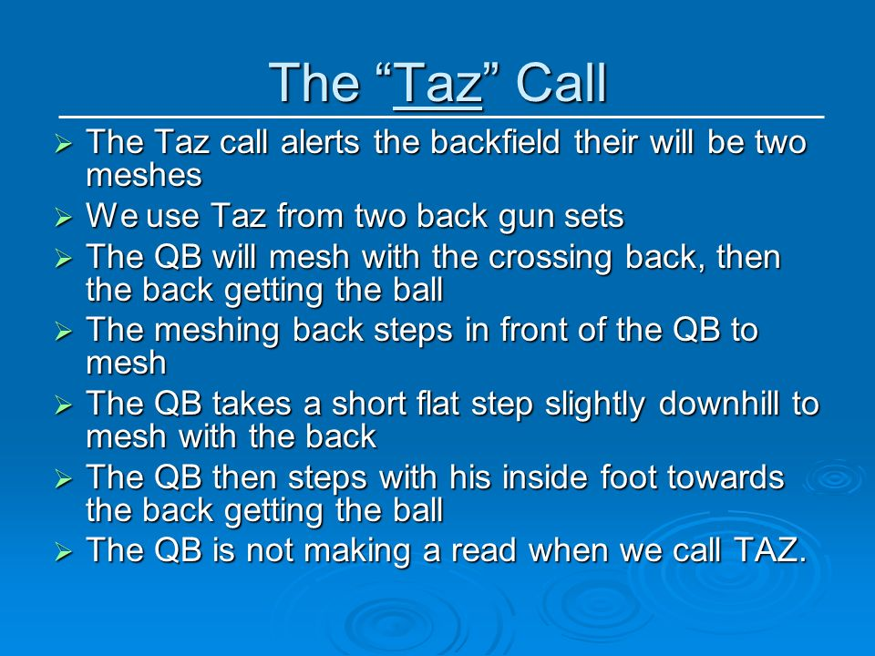 The Taz Call The Taz call alerts the backfield their will be two meshes. We use Taz from two back gun sets.