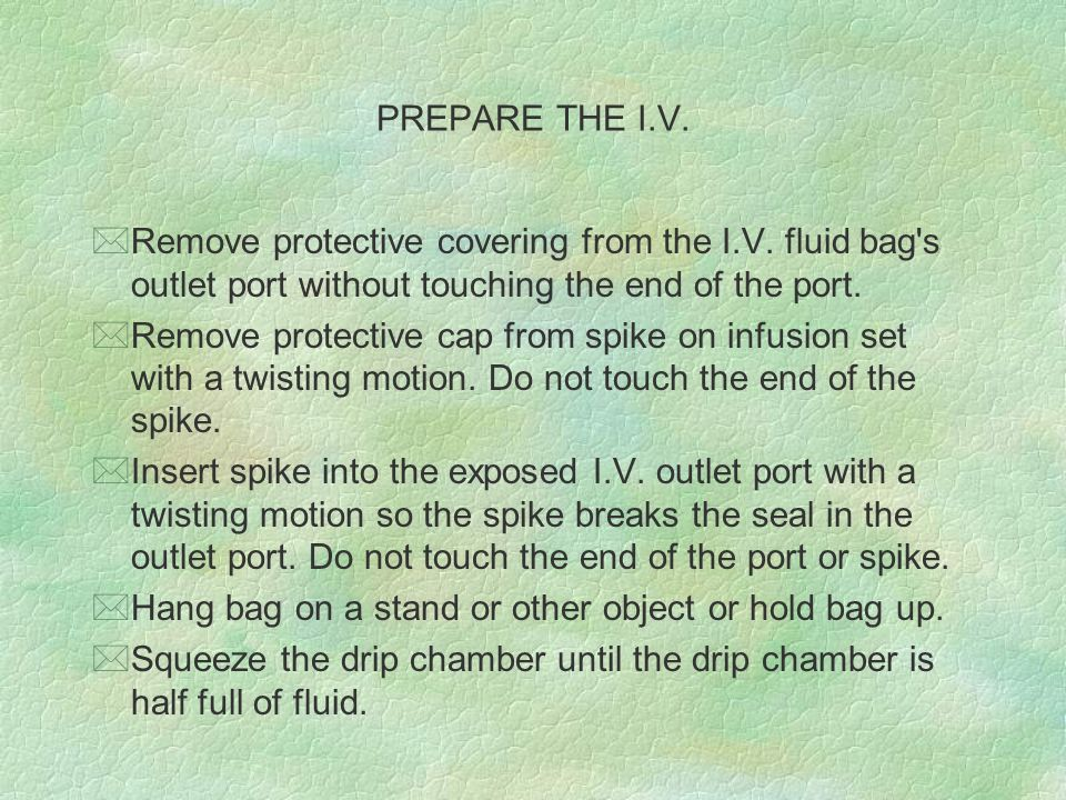 PREPARE THE I.V. Remove protective covering from the I.V. fluid bag s outlet port without touching the end of the port.