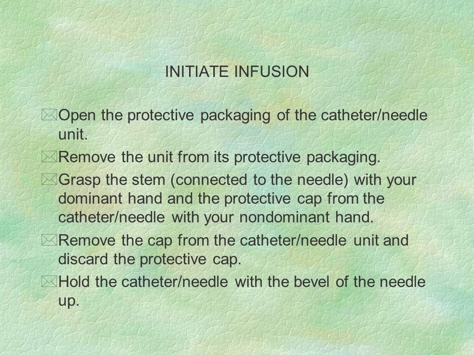 INITIATE INFUSION Open the protective packaging of the catheter/needle unit. Remove the unit from its protective packaging.