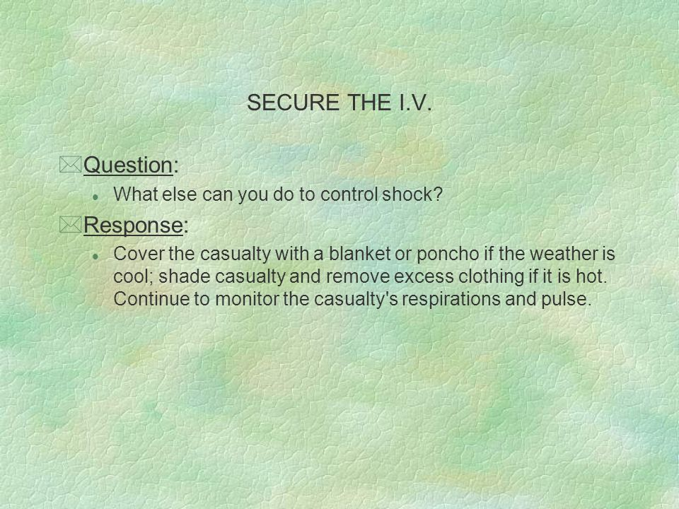 SECURE THE I.V. Question: Response: