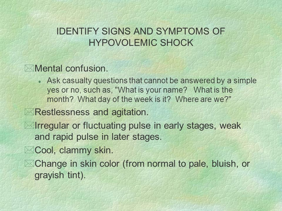 IDENTIFY SIGNS AND SYMPTOMS OF HYPOVOLEMIC SHOCK