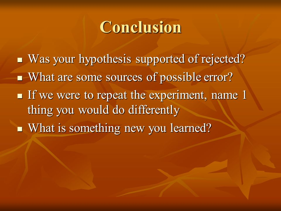 Conclusion Was your hypothesis supported of rejected