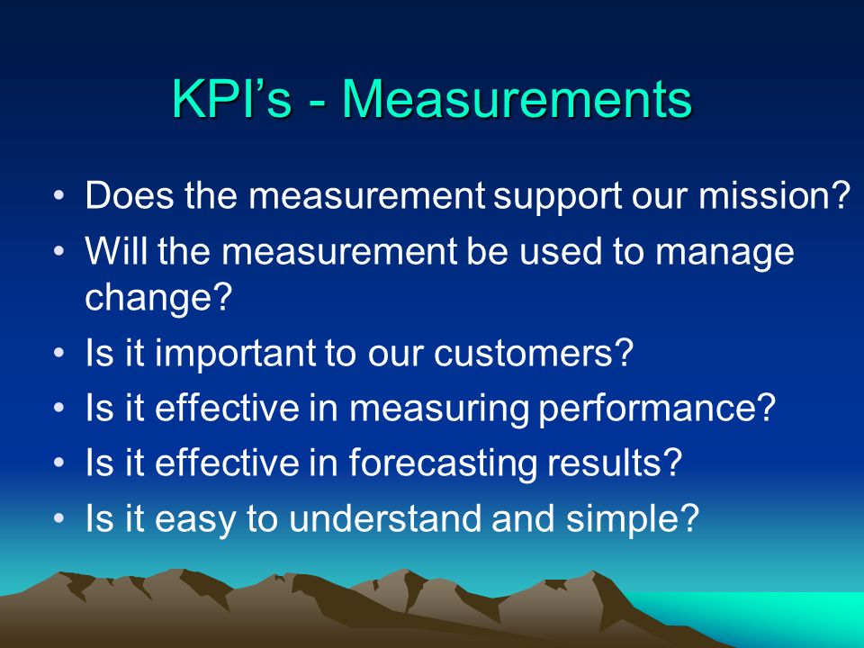 KPI's - Measurements Does the measurement support our mission