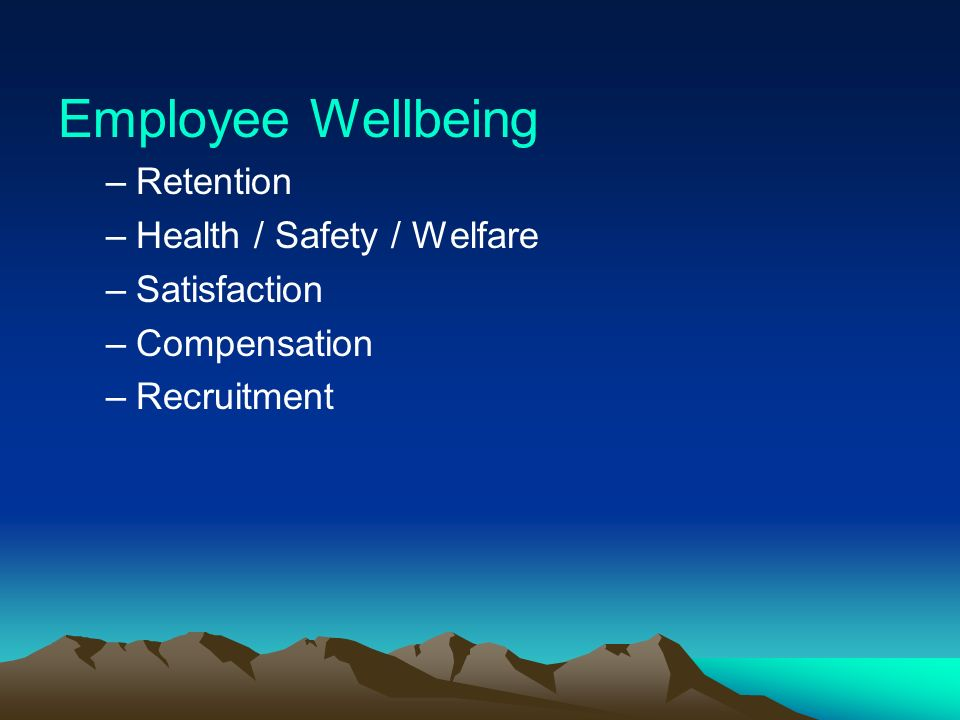 Employee Wellbeing Retention Health / Safety / Welfare Satisfaction