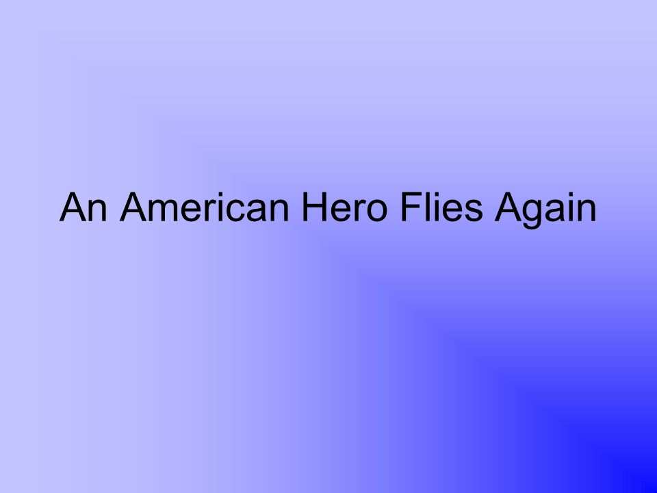An American Hero Flies Again