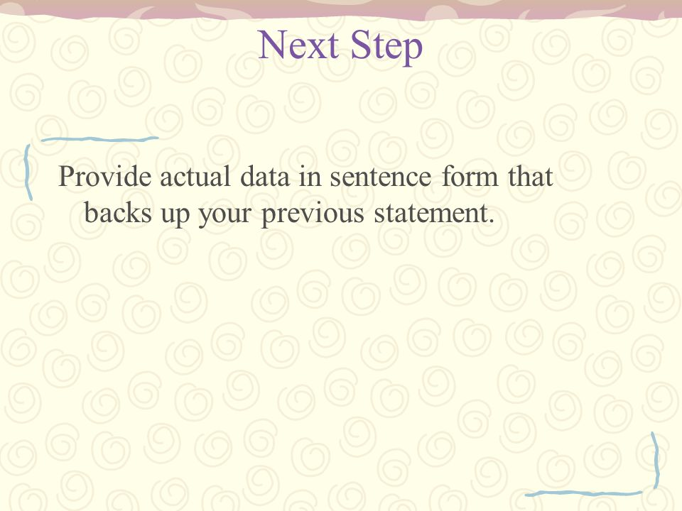 Next Step Provide actual data in sentence form that backs up your previous statement.