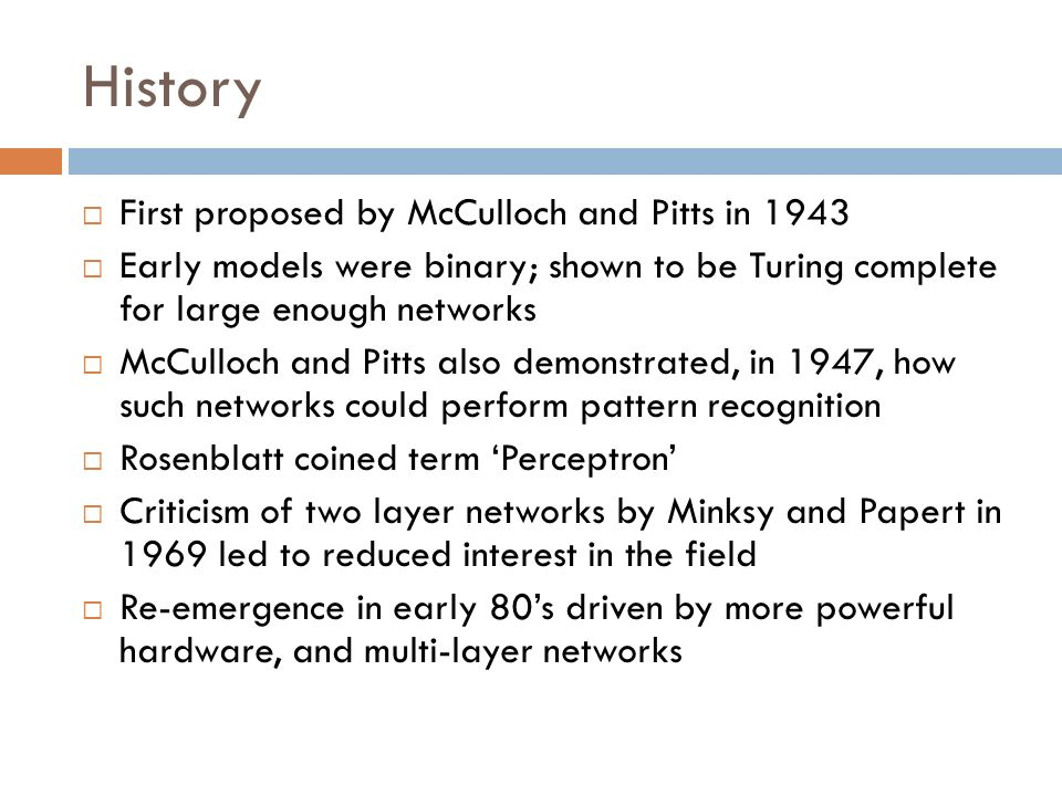 History First proposed by McCulloch and Pitts in 1943