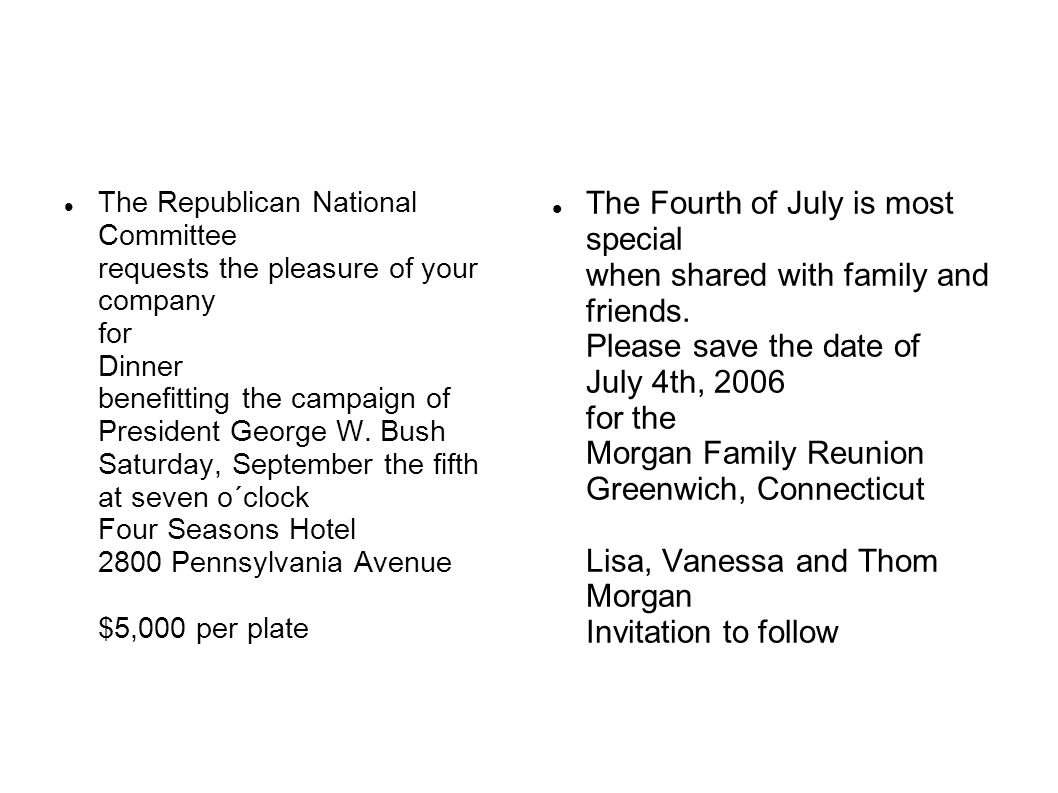 The Republican National Committee requests the pleasure of your company for Dinner benefitting the campaign of President George W. Bush Saturday, September the fifth at seven o´clock Four Seasons Hotel 2800 Pennsylvania Avenue $5,000 per plate