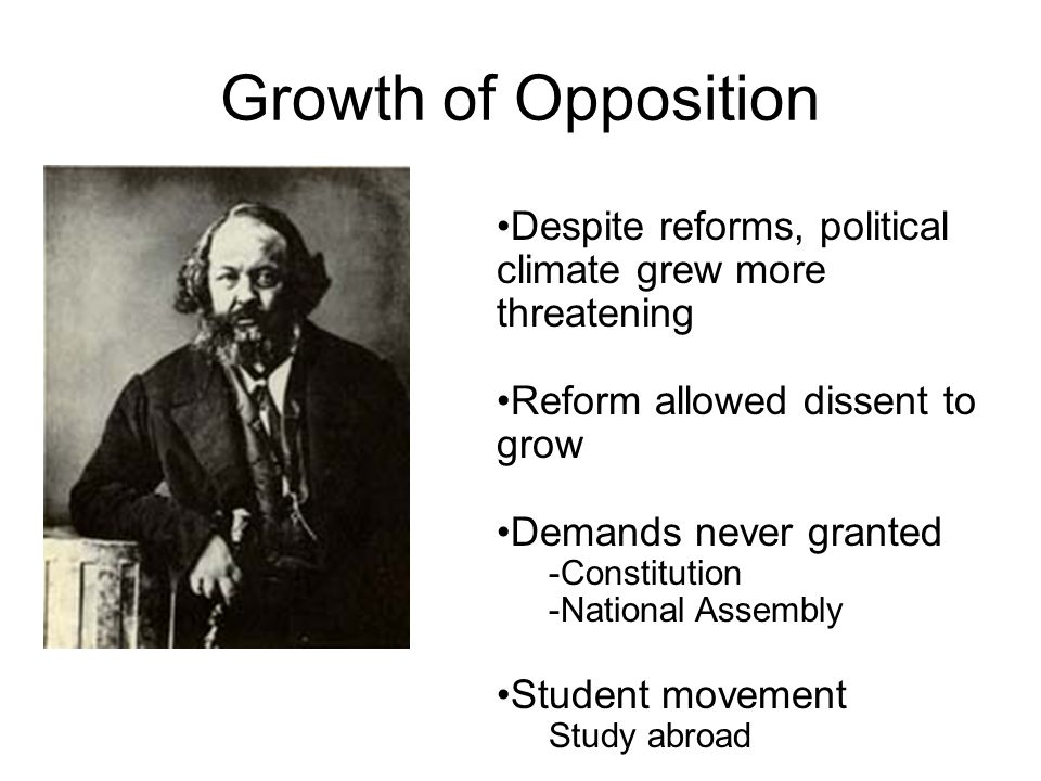 Growth of Opposition Despite reforms, political climate grew more threatening. Reform allowed dissent to grow.