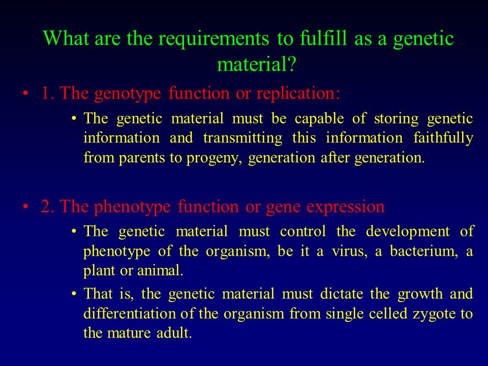 What are the requirements to fulfill as a genetic material