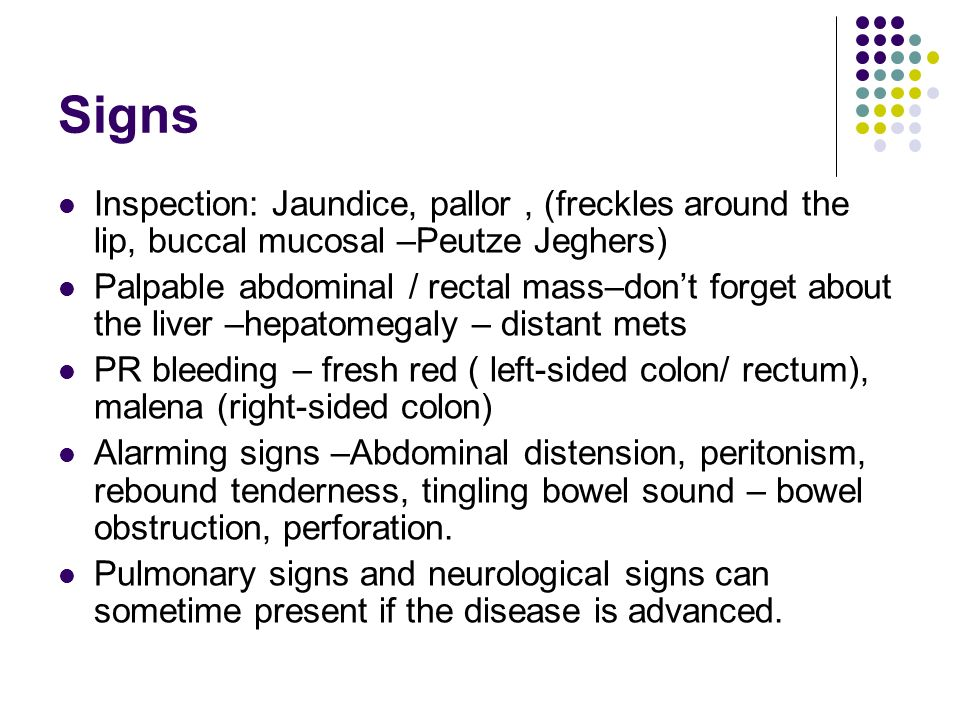 Signs Inspection: Jaundice, pallor , (freckles around the lip, buccal mucosal –Peutze Jeghers)