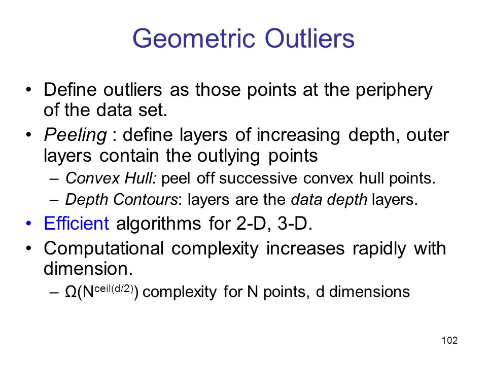 Geometric Outliers Define outliers as those points at the periphery of the data set.