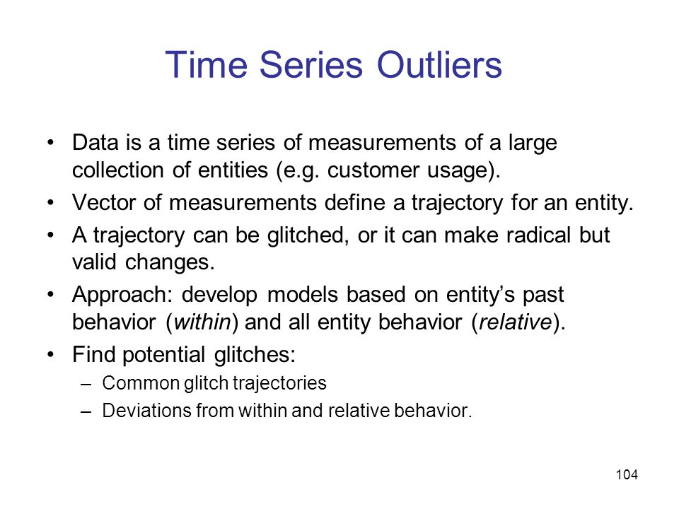 Time Series Outliers Data is a time series of measurements of a large collection of entities (e.g. customer usage).