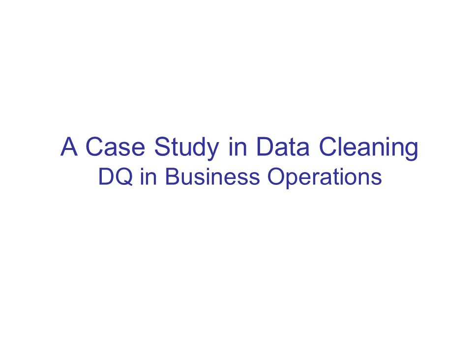 A Case Study in Data Cleaning DQ in Business Operations