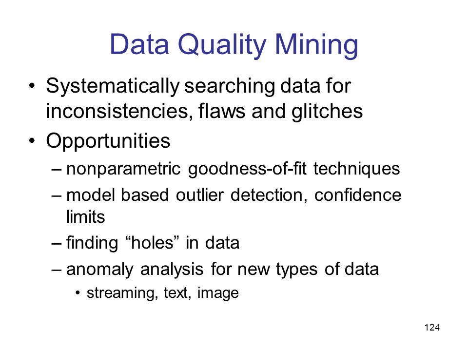 Data Quality Mining Systematically searching data for inconsistencies, flaws and glitches. Opportunities.