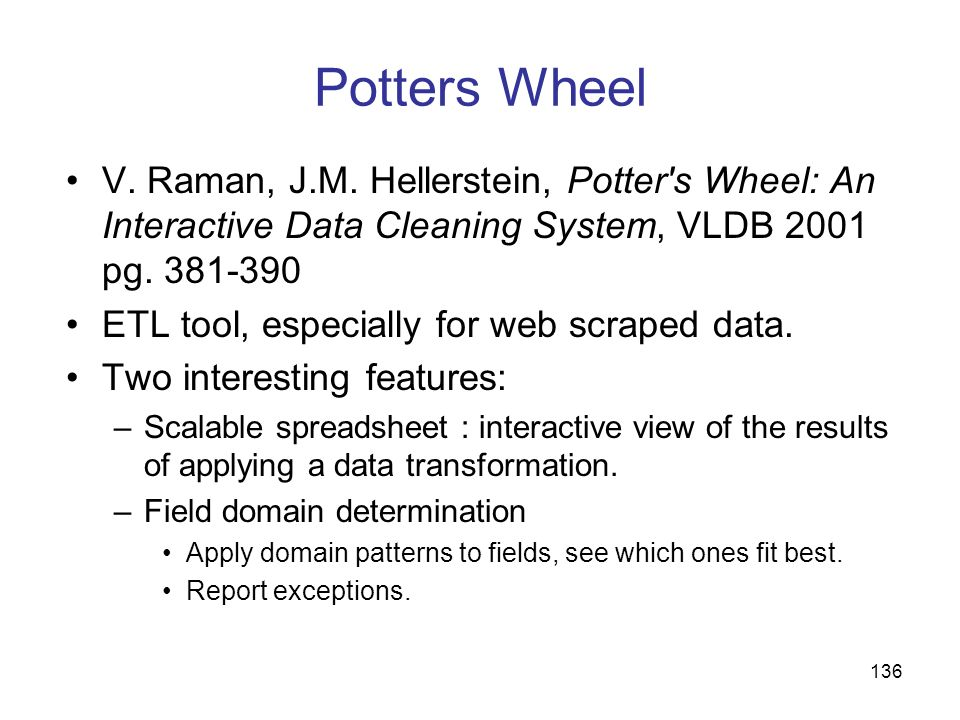 Potters Wheel V. Raman, J.M. Hellerstein, Potter s Wheel: An Interactive Data Cleaning System, VLDB 2001 pg. 381-390.