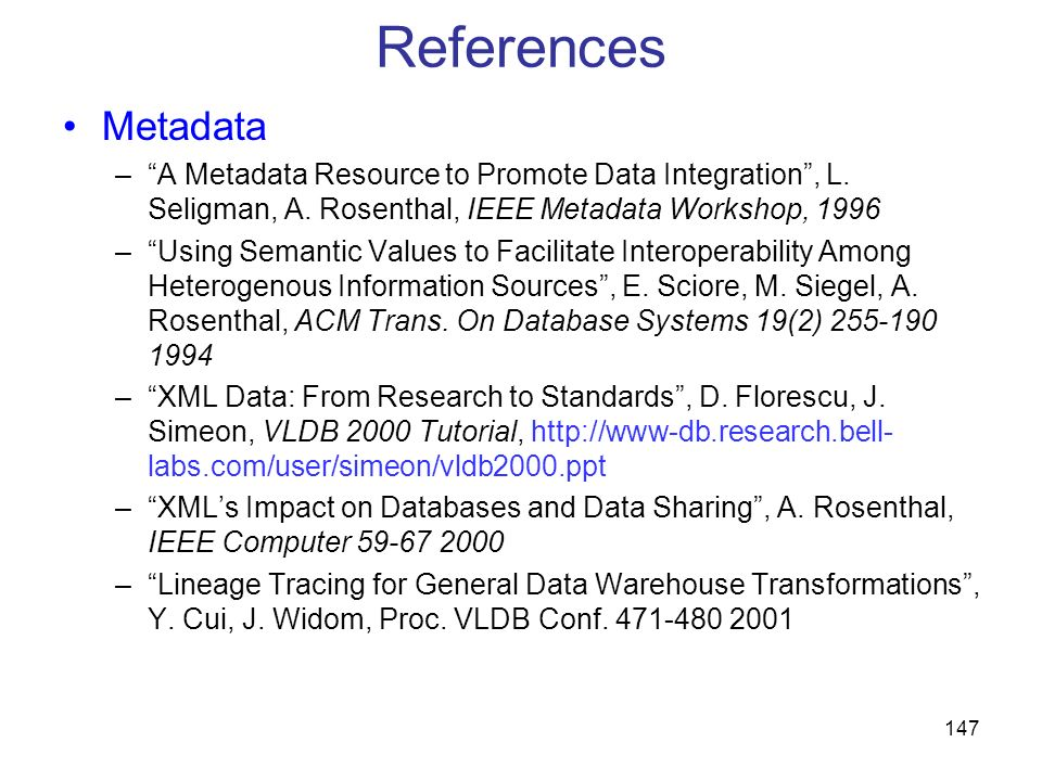 References Metadata. A Metadata Resource to Promote Data Integration , L. Seligman, A. Rosenthal, IEEE Metadata Workshop, 1996.