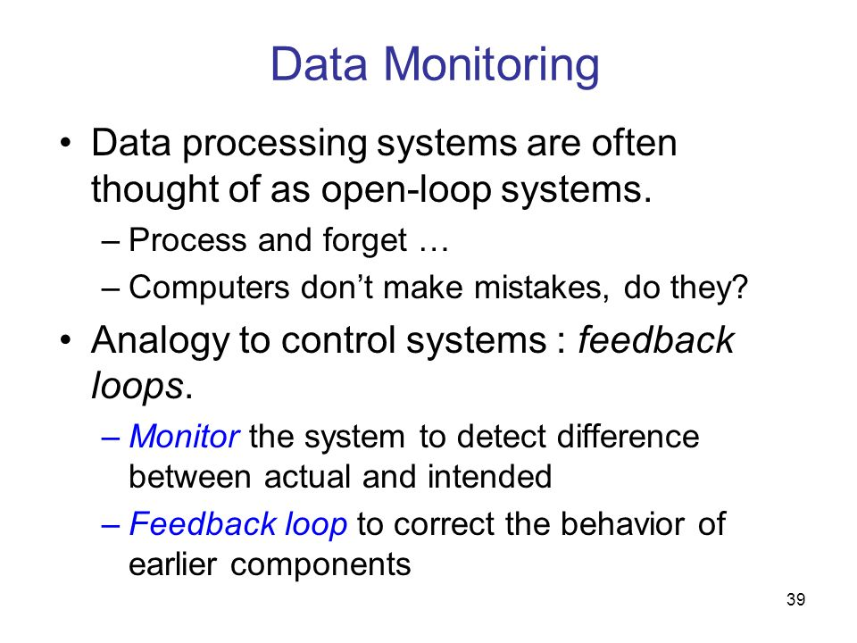 Data Monitoring Data processing systems are often thought of as open-loop systems. Process and forget …