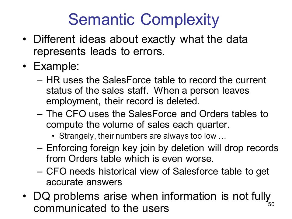 Semantic Complexity Different ideas about exactly what the data represents leads to errors. Example: