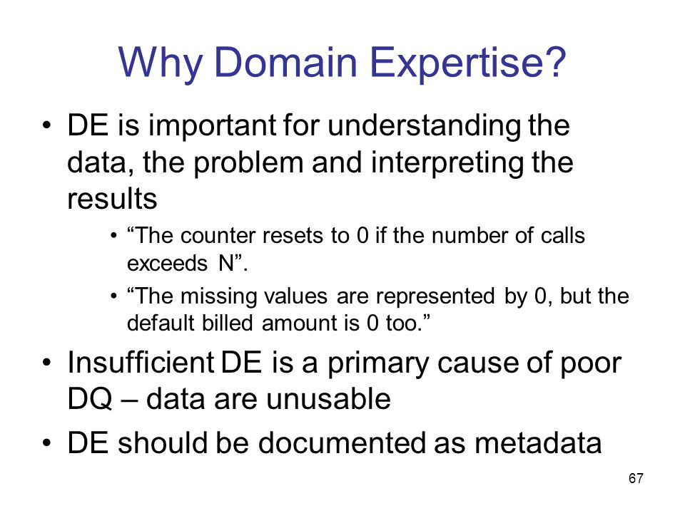 Why Domain Expertise DE is important for understanding the data, the problem and interpreting the results.