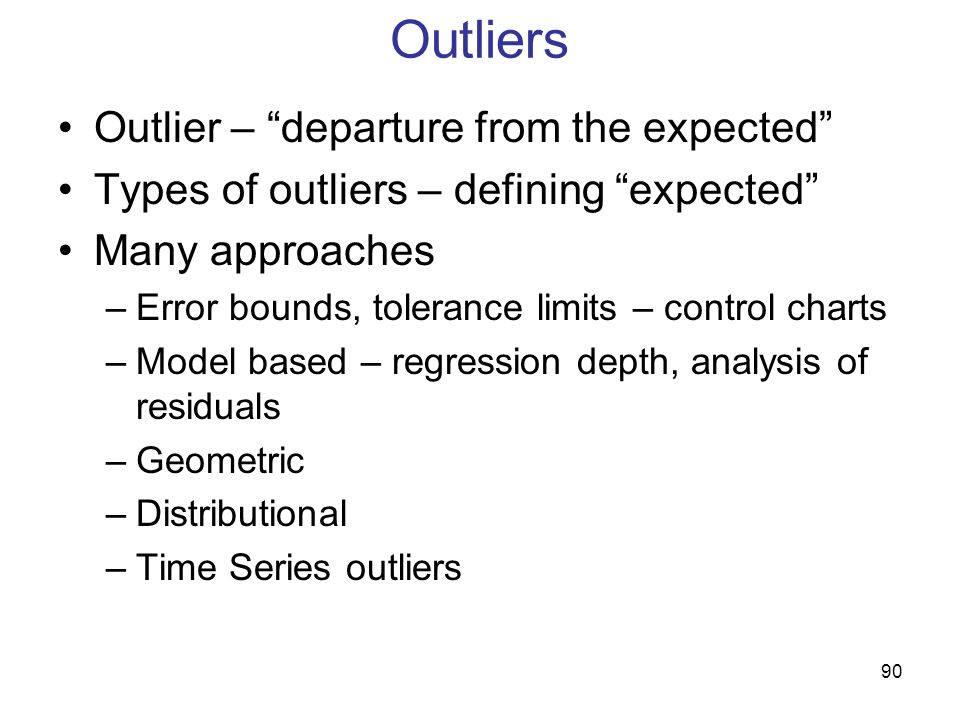 Outliers Outlier – departure from the expected