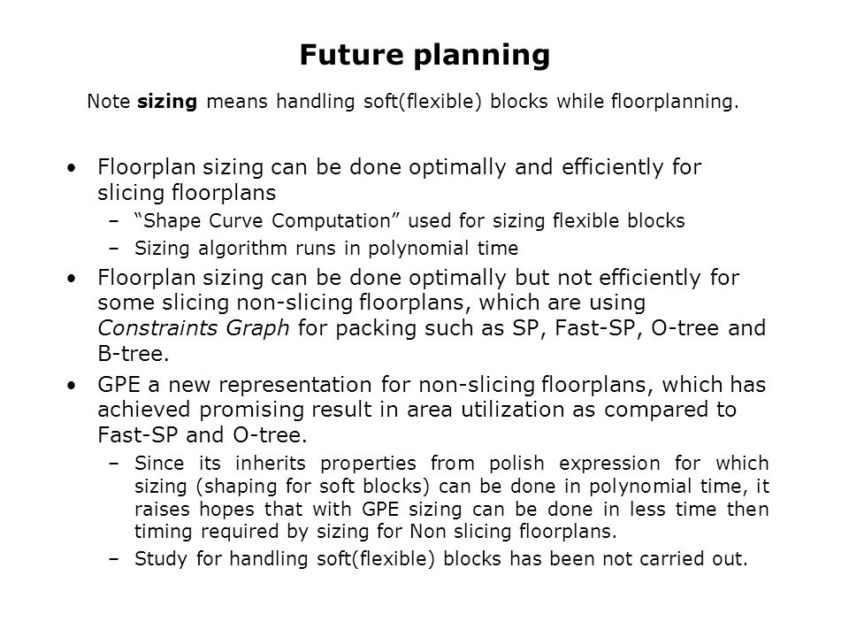 Future planning Note sizing means handling soft(flexible) blocks while floorplanning.