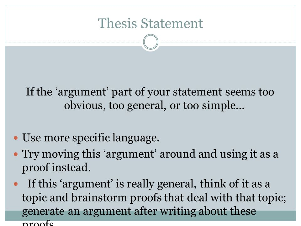 Thesis Statement If the 'argument' part of your statement seems too obvious, too general, or too simple…