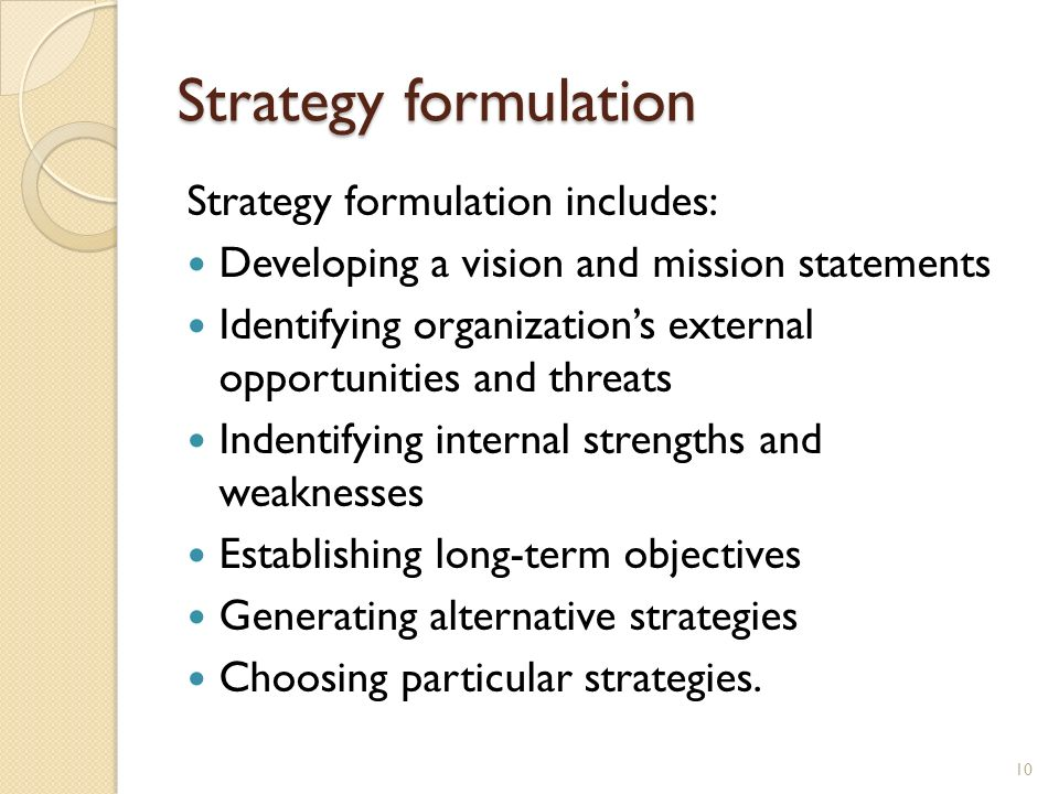 Strategy formulation Strategy formulation includes: