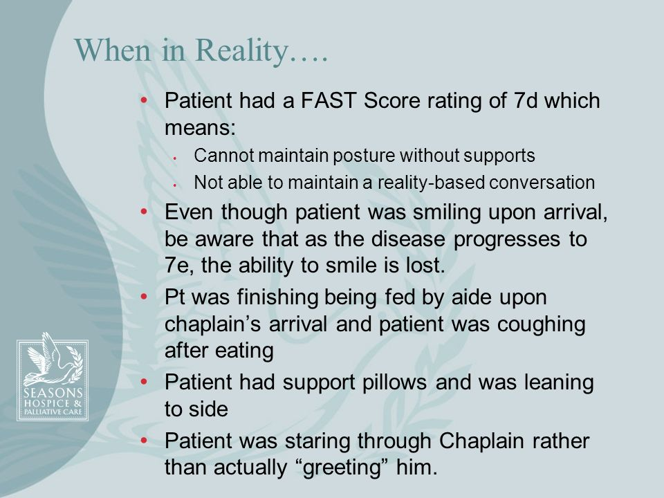 When in Reality…. Patient had a FAST Score rating of 7d which means: