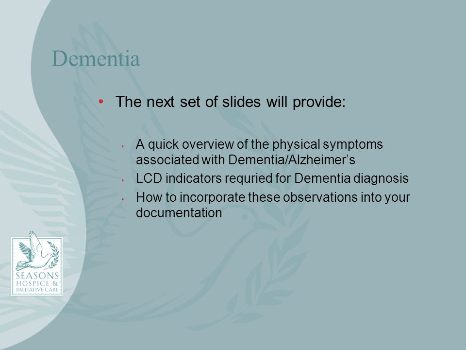 Dementia The next set of slides will provide: