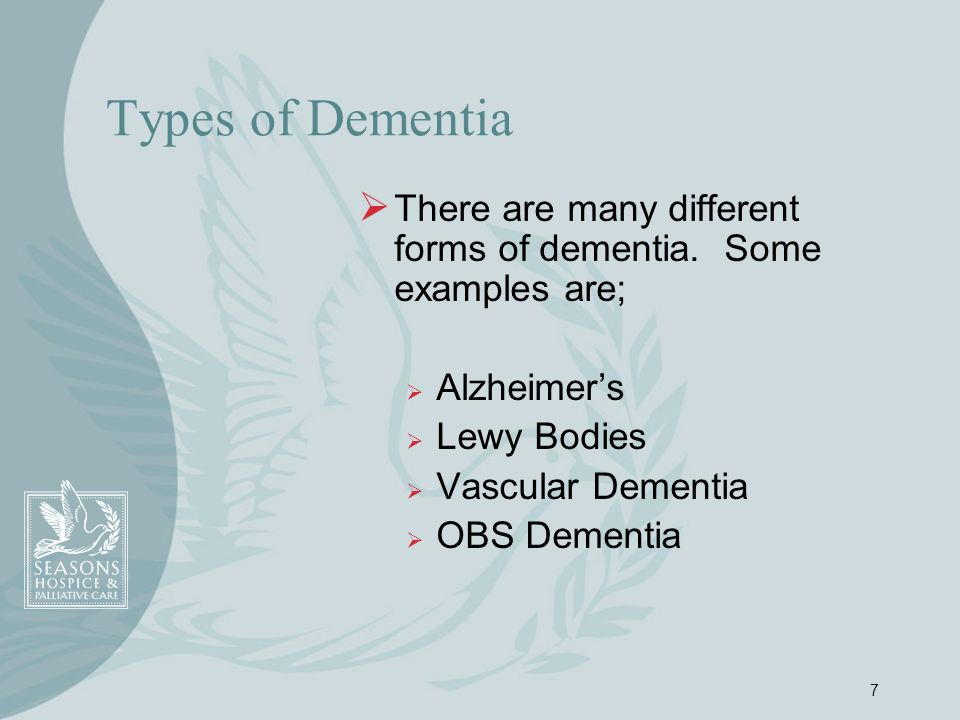 Types of Dementia There are many different forms of dementia. Some examples are; Alzheimer's. Lewy Bodies.