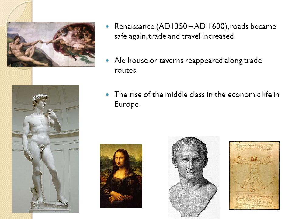 Renaissance (AD1350 – AD 1600), roads became safe again, trade and travel increased.
