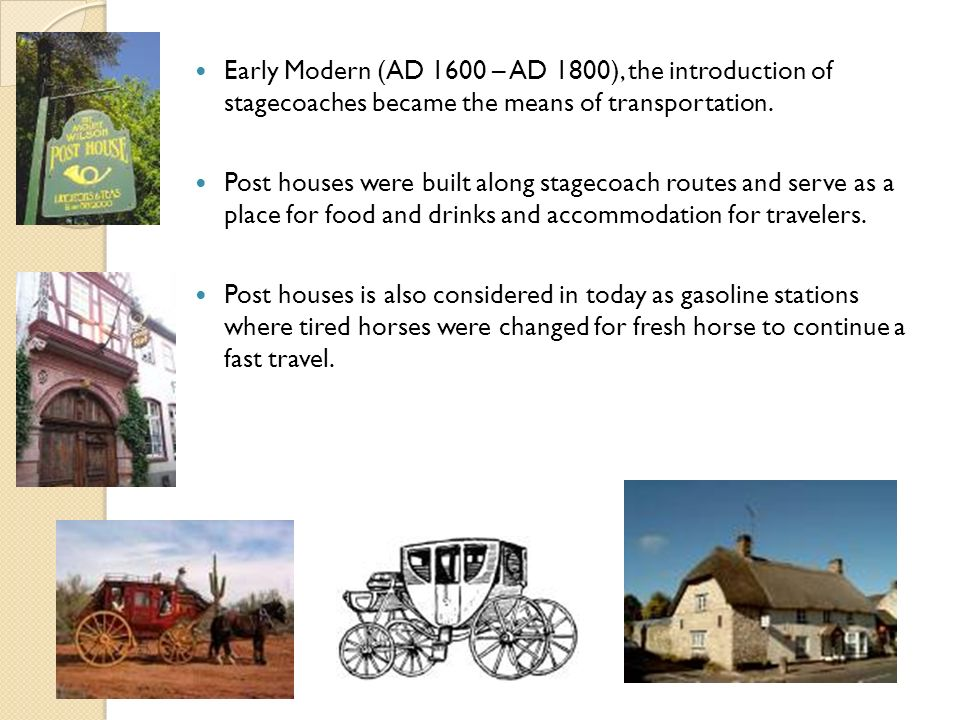 Early Modern (AD 1600 – AD 1800), the introduction of stagecoaches became the means of transportation.