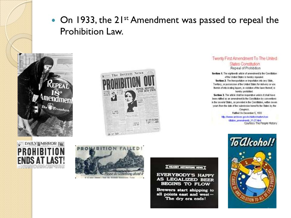On 1933, the 21st Amendment was passed to repeal the Prohibition Law.