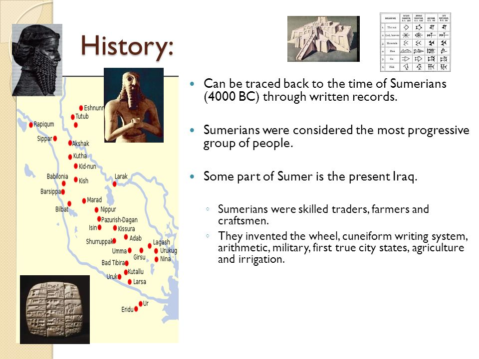 History: Can be traced back to the time of Sumerians (4000 BC) through written records.