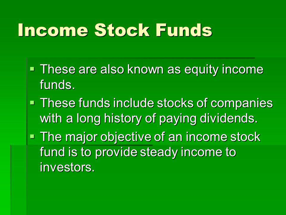 Income Stock Funds These are also known as equity income funds.