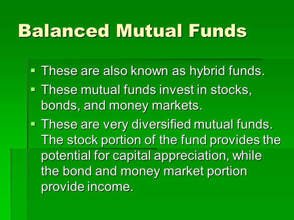 Balanced Mutual Funds These are also known as hybrid funds.