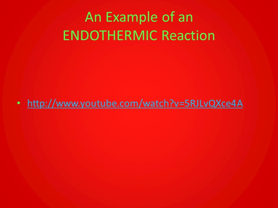 An Example of an ENDOTHERMIC Reaction