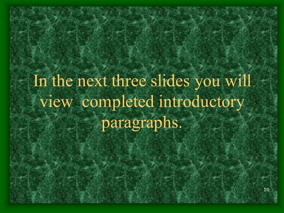 In the next three slides you will view completed introductory paragraphs.