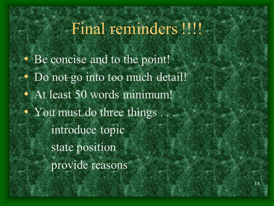 Final reminders !!!! Be concise and to the point!
